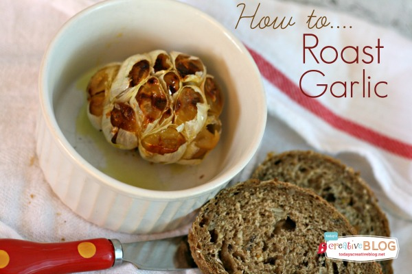 How to Roast Garlic | TodaysCreativeBlog.net