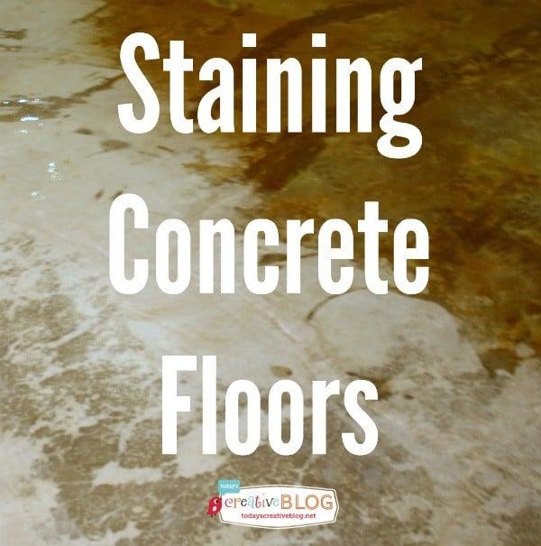 Staining Your Concrete Floor | TodaysCreativeBlog.net