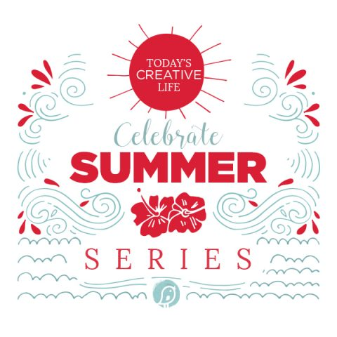 Celebrate Summer Series TodaysCreativeLife.com
