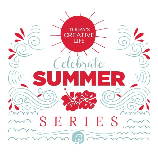 Today's Creative Life banner for their Celebrate Summer Series