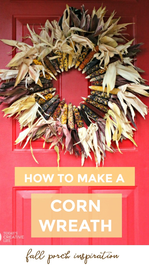 How to Make an Indian Corn Wreath | DIY Fall Wreath | Fall Decorating | Fall Decor | Fall Porch Ideas | TodaysCreativeLife.com