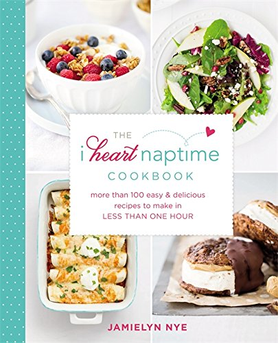 I heart Naptime Cookbook by Jamielyn Nye