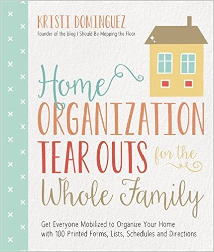 Home Organization Tear Outs for the Whole Family by Kristie Dominguez