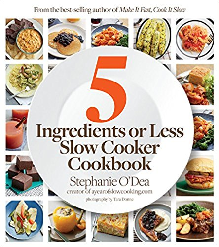 5 Ingredients or Less Slow Cooker Cookbook by Stephanie O'Dea