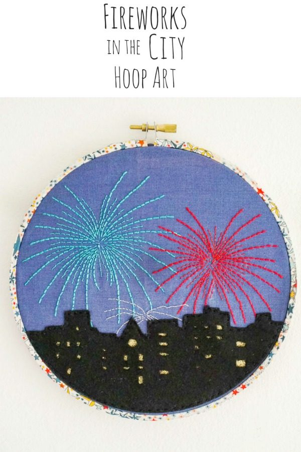 Fireworks In The City Hoop Art | Embroidery Pattern | Fourth of July Crafts | Cricut Craft Ideas | TodaysCreativeLife.com